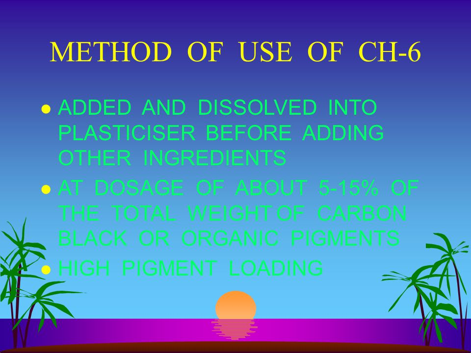 METHOD OF USE OF CH-6 ADDED AND DISSOLVED INTO PLASTICISER BEFORE ADDING OTHER INGREDIENTS.