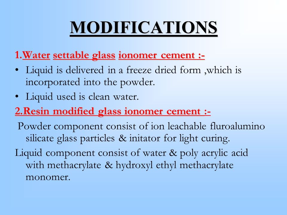 MODIFICATIONS 1.Water settable glass ionomer cement :-