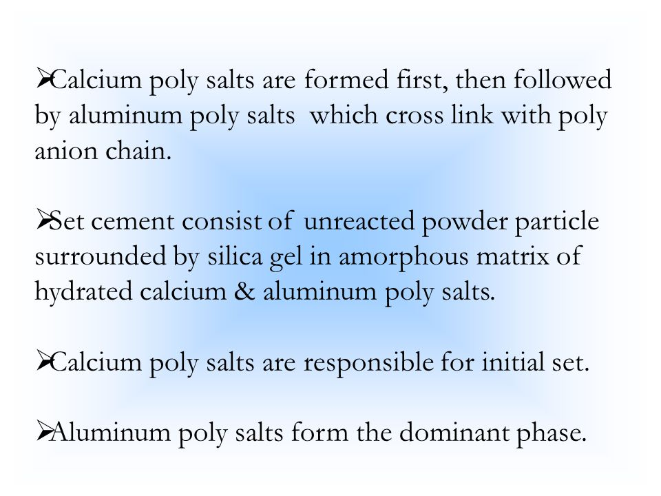 Calcium poly salts are formed first, then followed by aluminum poly salts which cross link with poly anion chain.
