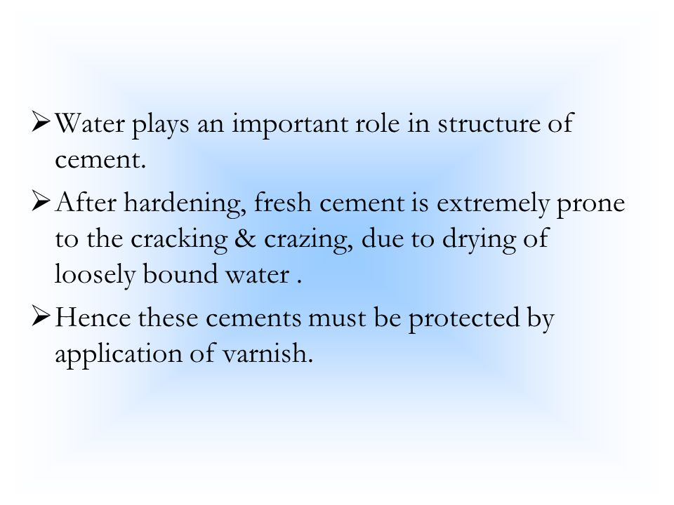 Water plays an important role in structure of cement.