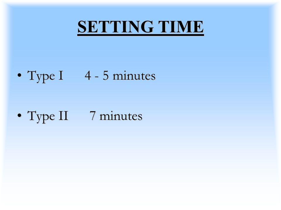 SETTING TIME Type I 4 - 5 minutes Type II 7 minutes
