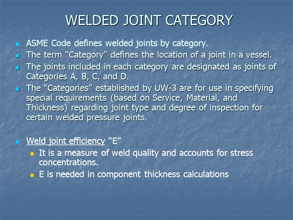 WELDED JOINT CATEGORY ASME Code defines welded joints by category.