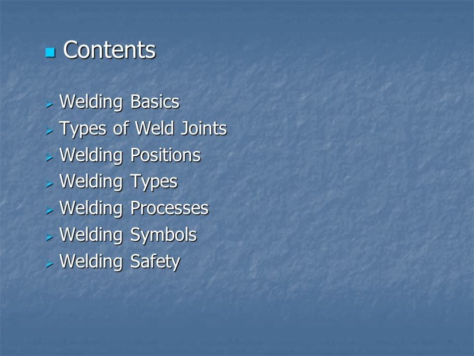 Contents Welding Basics Types of Weld Joints Welding Positions