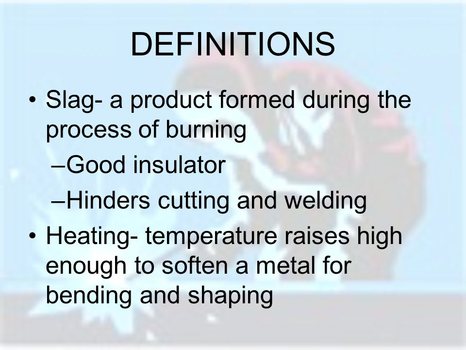 DEFINITIONS Slag- a product formed during the process of burning