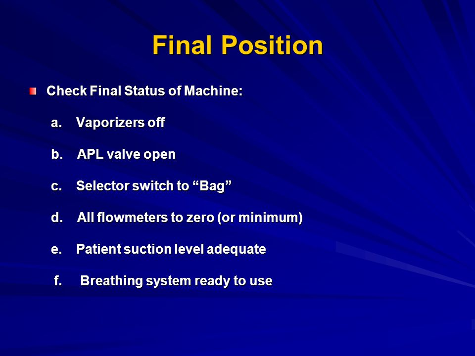 Final Position Check Final Status of Machine: a. Vaporizers off