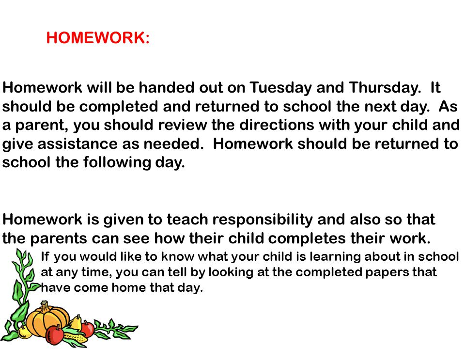 HOMEWORK: Homework will be handed out on Tuesday and Thursday. It