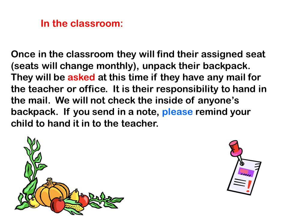 In the classroom: Once in the classroom they will find their assigned seat.