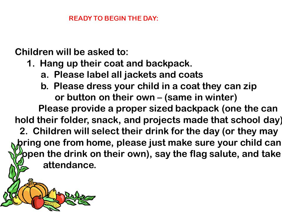 Children will be asked to: 1. Hang up their coat and backpack.
