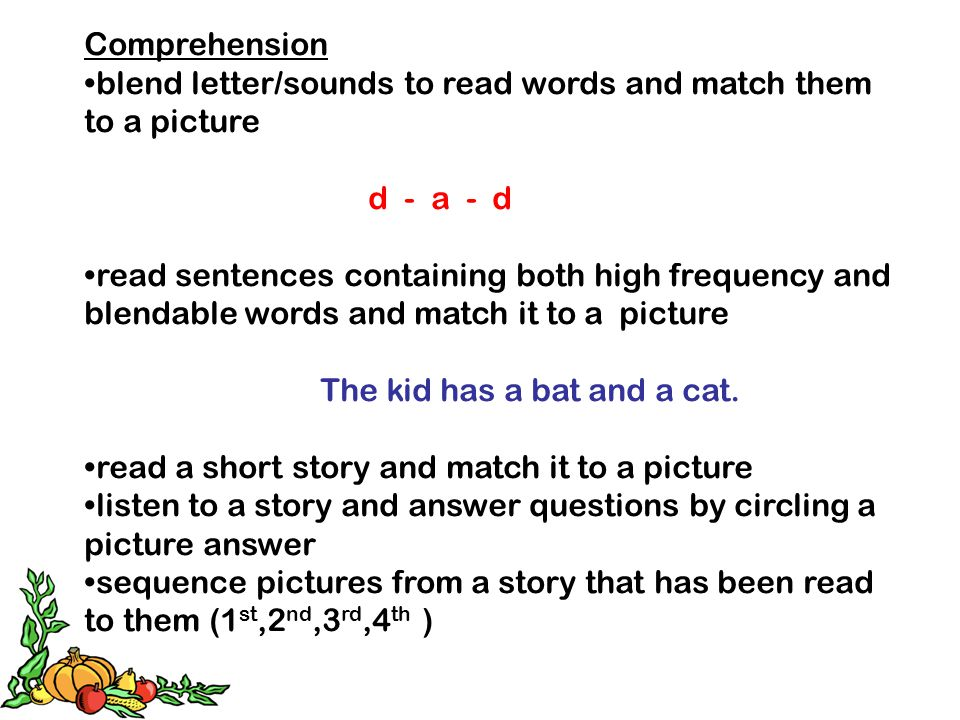 Comprehension blend letter/sounds to read words and match them to a picture. d - a - d.