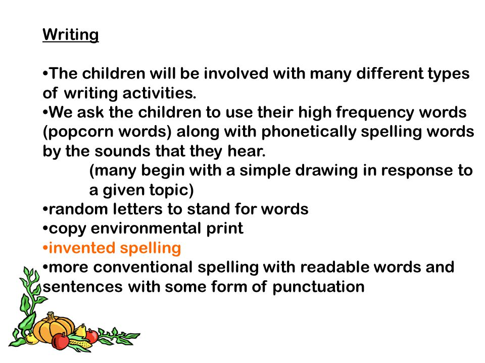 Writing The children will be involved with many different types of writing activities.