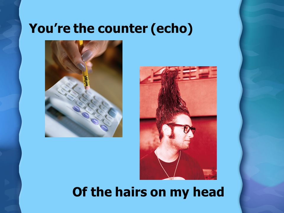 You're the counter (echo)