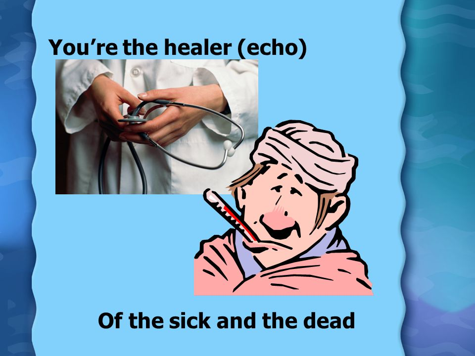 You're the healer (echo)