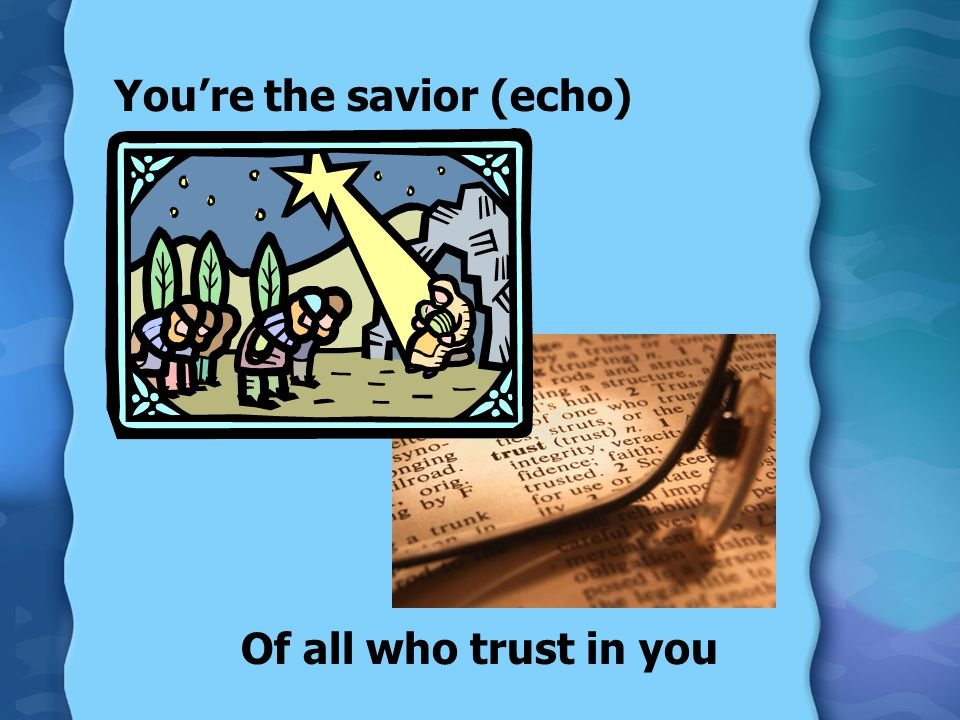 You're the savior (echo)