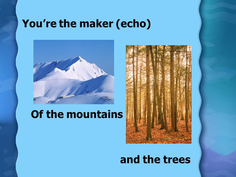 You're the maker (echo)
