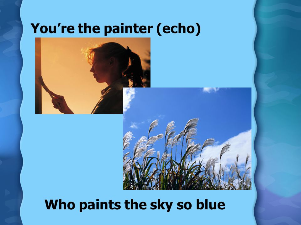 You're the painter (echo)