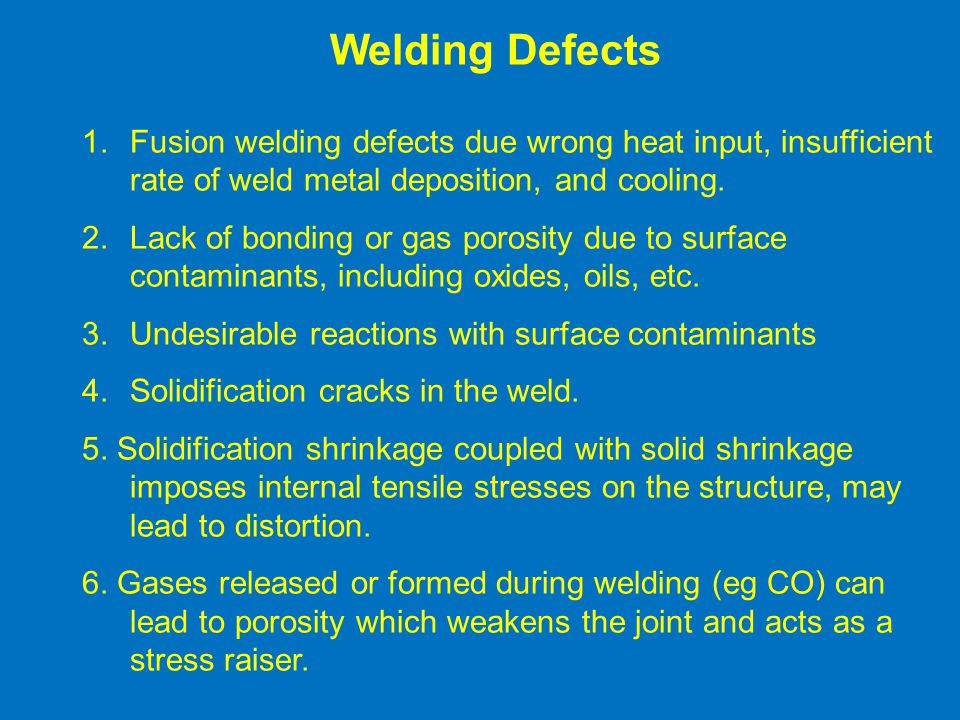 Welding Defects Fusion welding defects due wrong heat input, insufficient rate of weld metal deposition, and cooling.