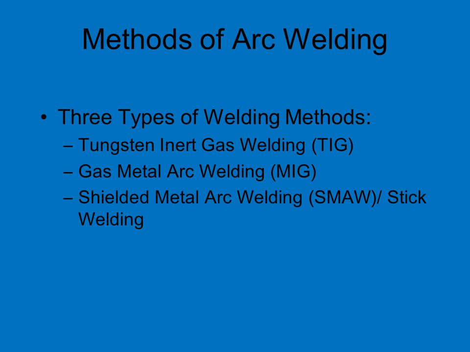 Methods of Arc Welding Three Types of Welding Methods: