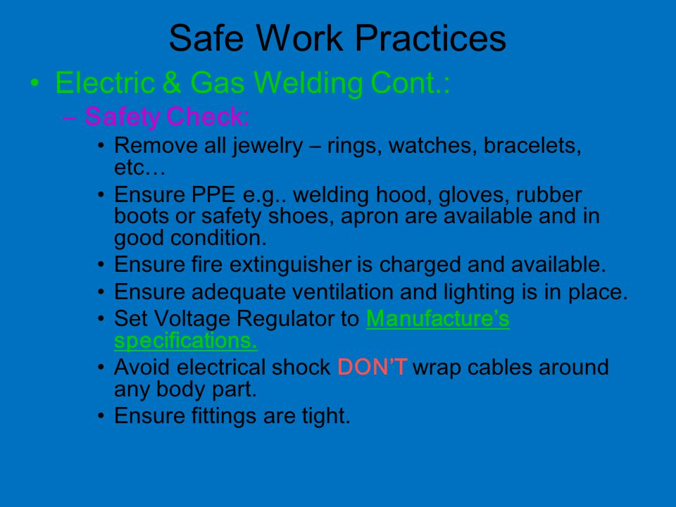 Safe Work Practices Electric & Gas Welding Cont.: Safety Check: