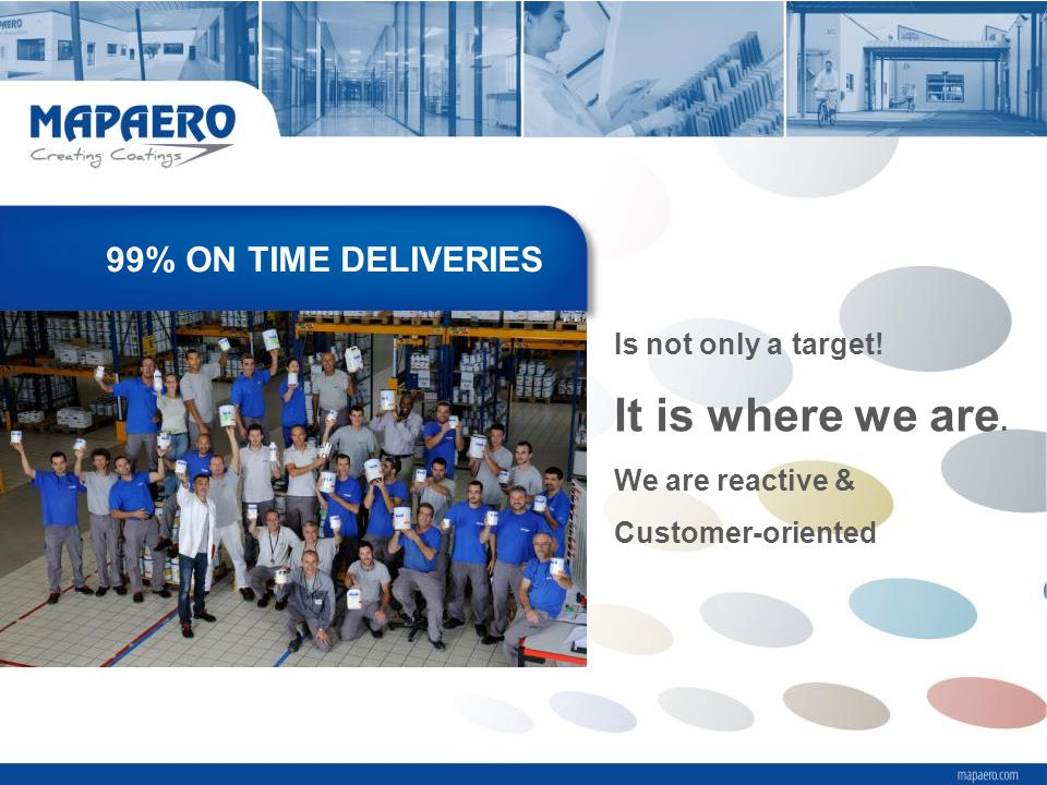 It is where we are. 99% ON TIME DELIVERIES Is not only a target!