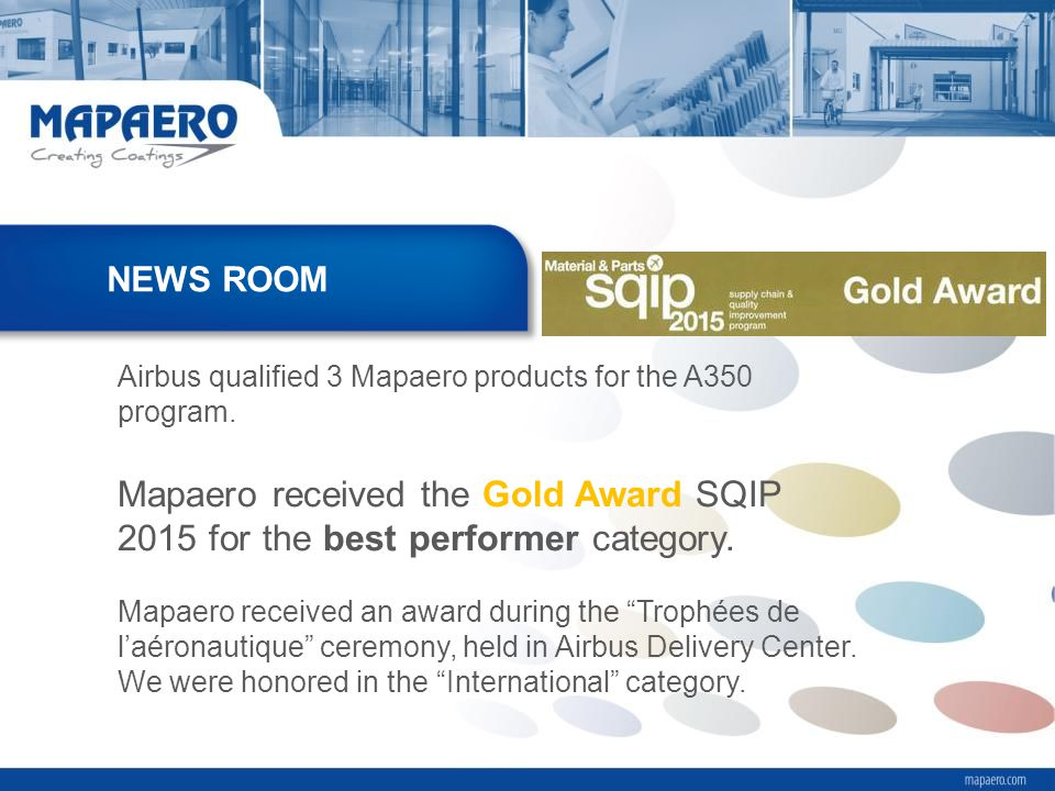 NEWS ROOM Airbus qualified 3 Mapaero products for the A350 program. Mapaero received the Gold Award SQIP 2015 for the best performer category.
