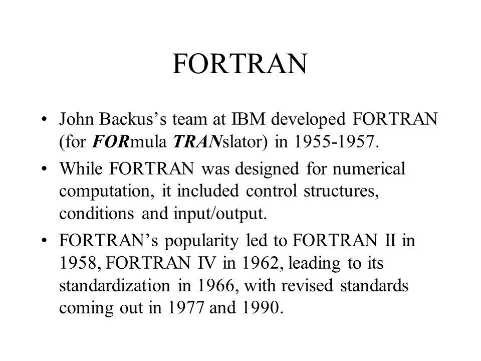 FORTRAN John Backus's team at IBM developed FORTRAN (for FORmula TRANslator) in 1955-1957.