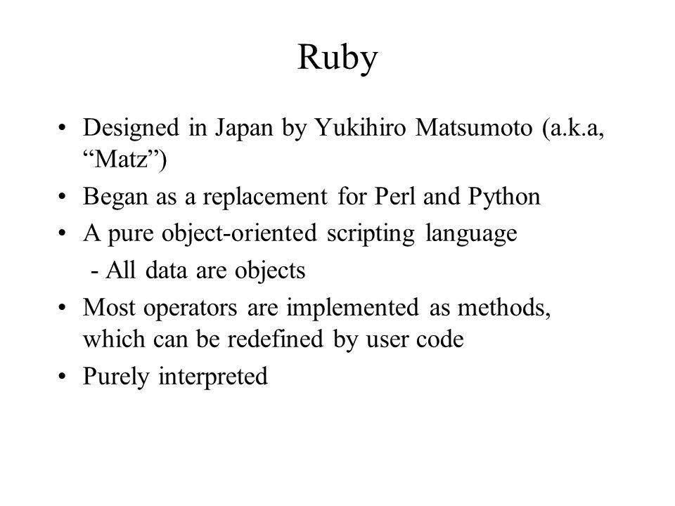 Ruby Designed in Japan by Yukihiro Matsumoto (a.k.a, Matz )