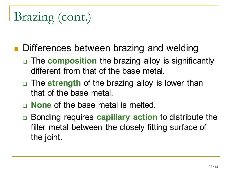 Brazing (cont.) Differences between brazing and welding