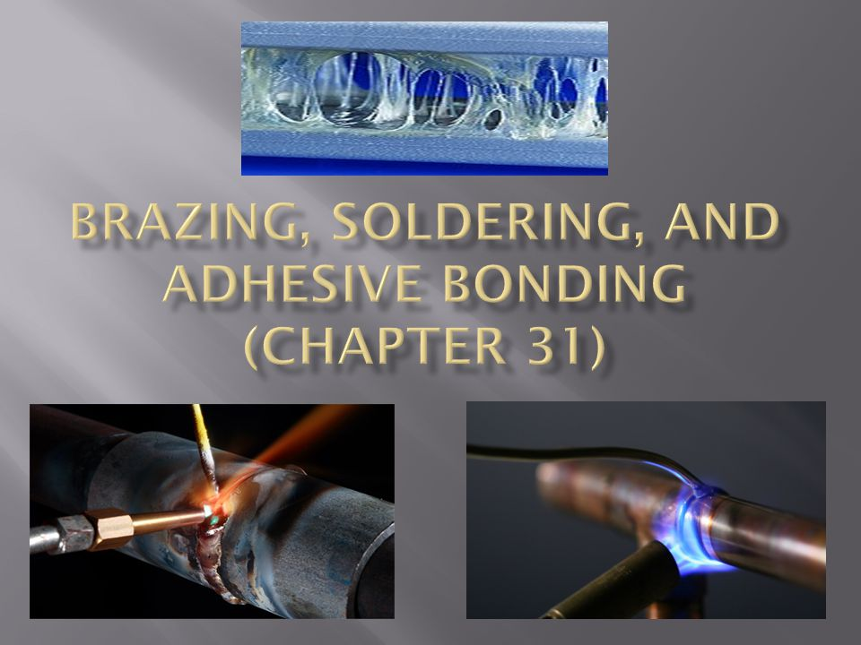BRAZING, SOLDERING, AND ADHESIVE BONDING (Chapter 31)