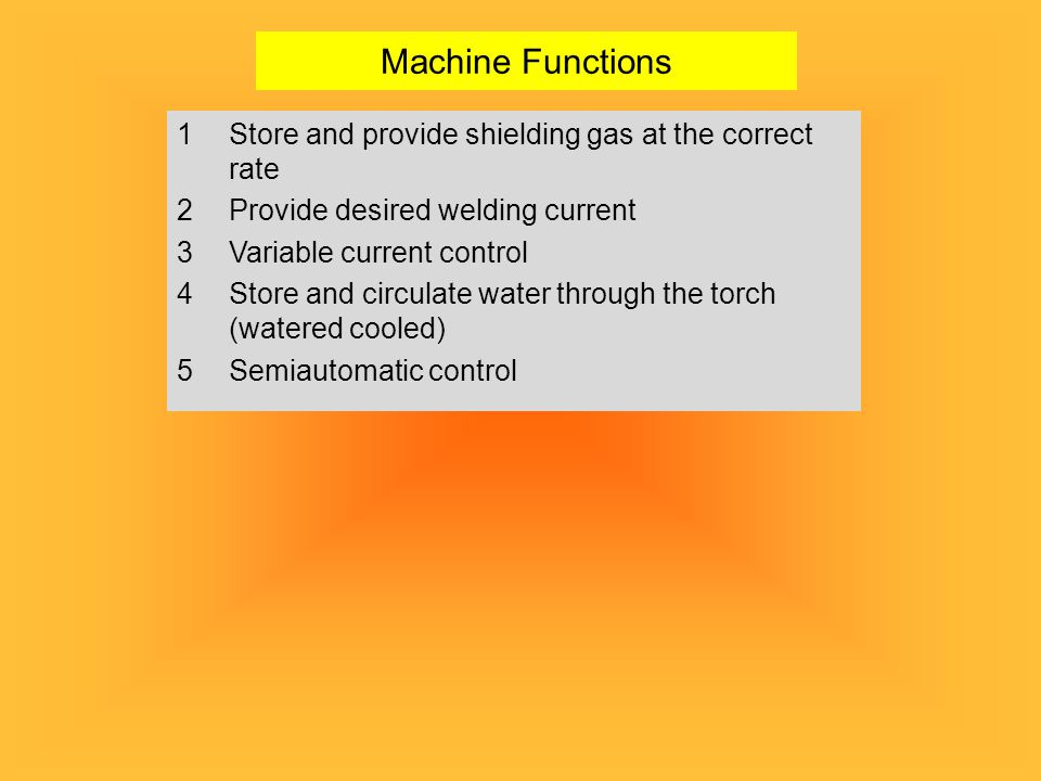 Machine Functions Store and provide shielding gas at the correct rate
