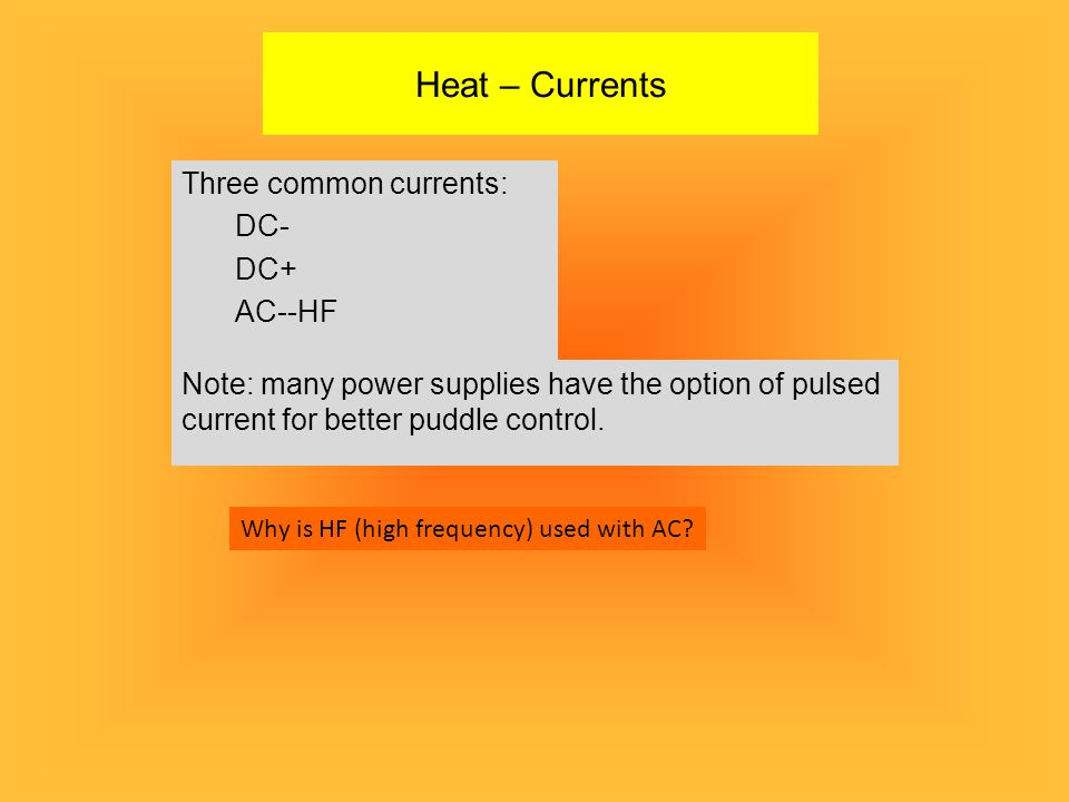 Heat – Currents Three common currents: DC- DC+ AC--HF