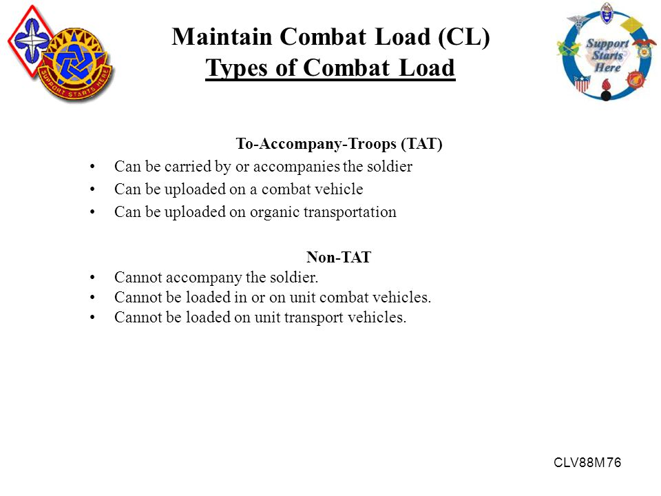 Maintain Combat Load (CL) To-Accompany-Troops (TAT)