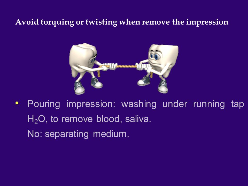 Avoid torquing or twisting when remove the impression