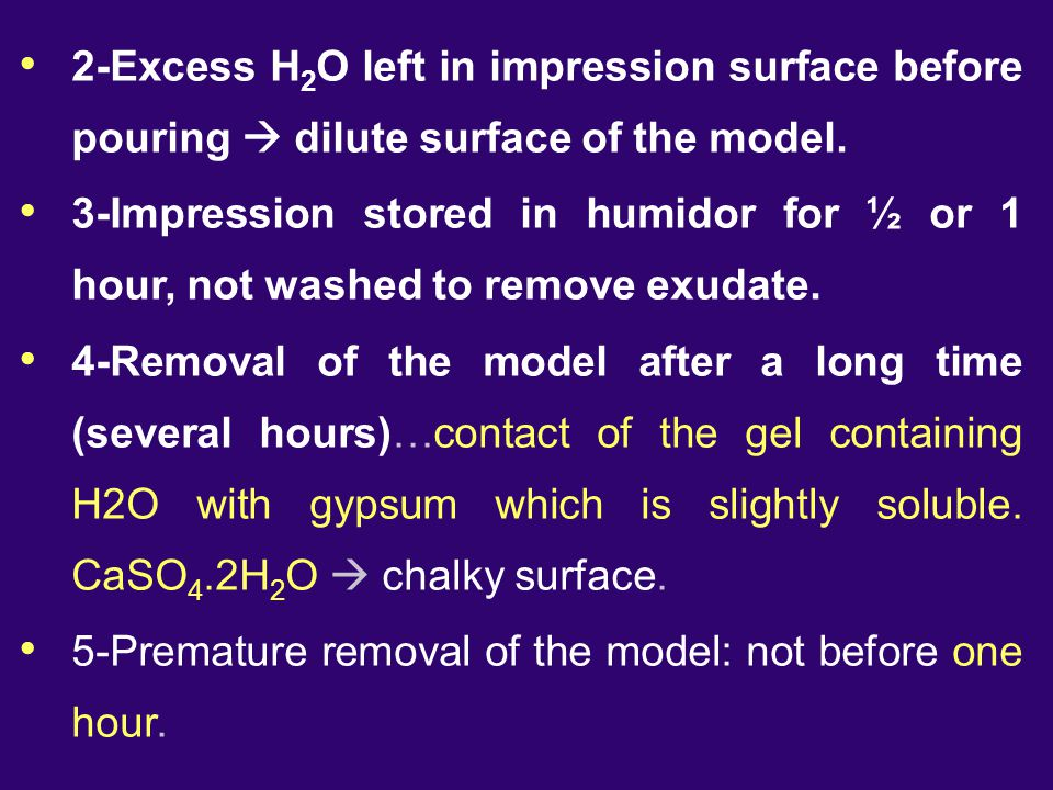 2-Excess H2O left in impression surface before pouring  dilute surface of the model.