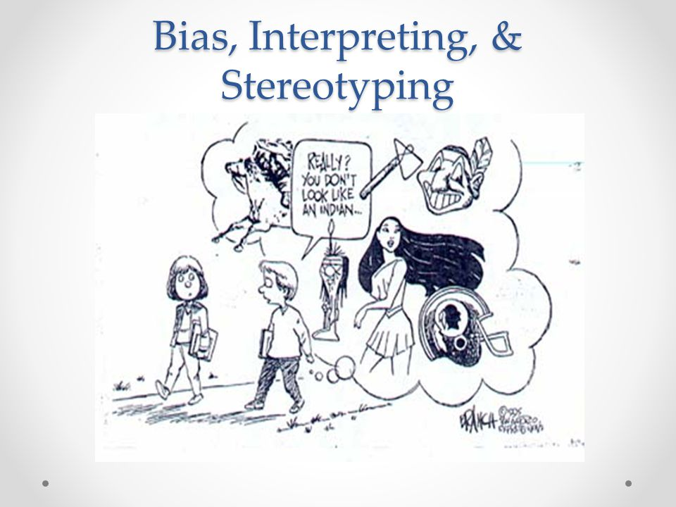Bias, Interpreting, & Stereotyping