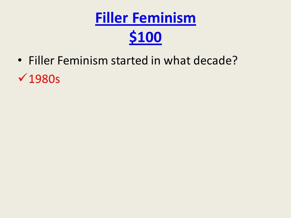 Filler Feminism $100 Filler Feminism started in what decade 1980s