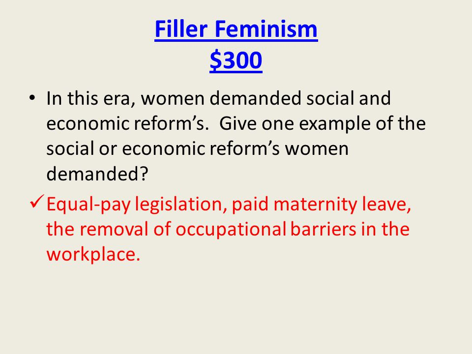 Filler Feminism $300 In this era, women demanded social and economic reform's. Give one example of the social or economic reform's women demanded