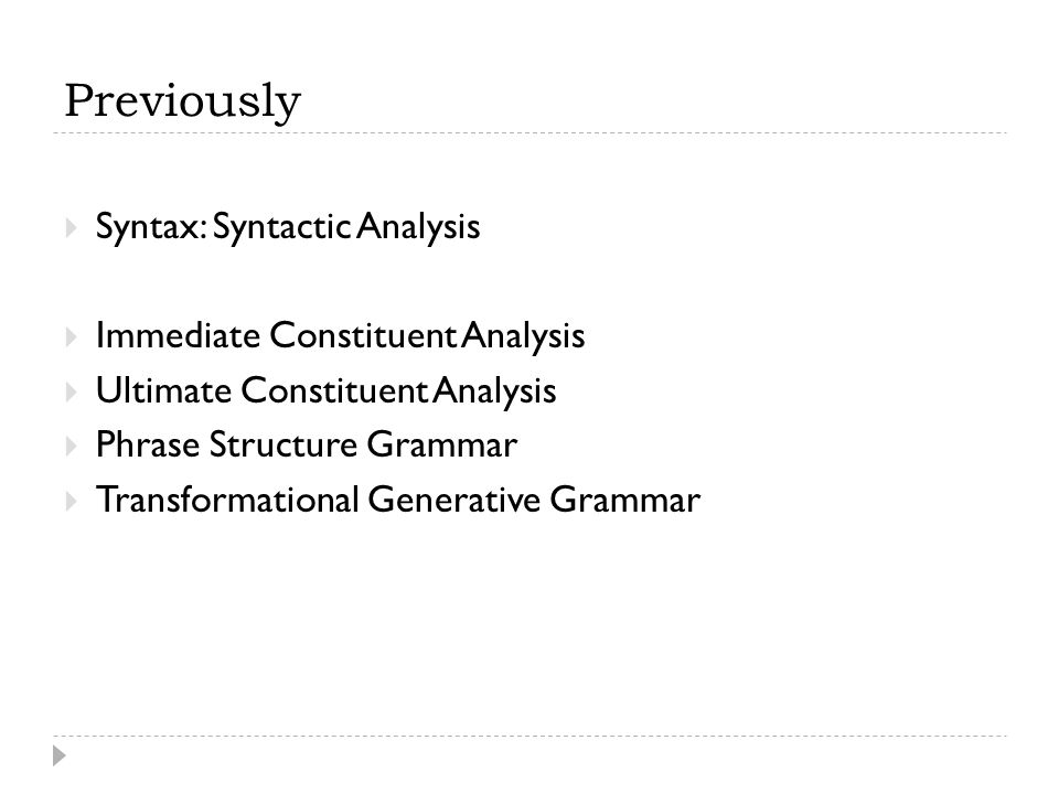 Previously Syntax: Syntactic Analysis Immediate Constituent Analysis