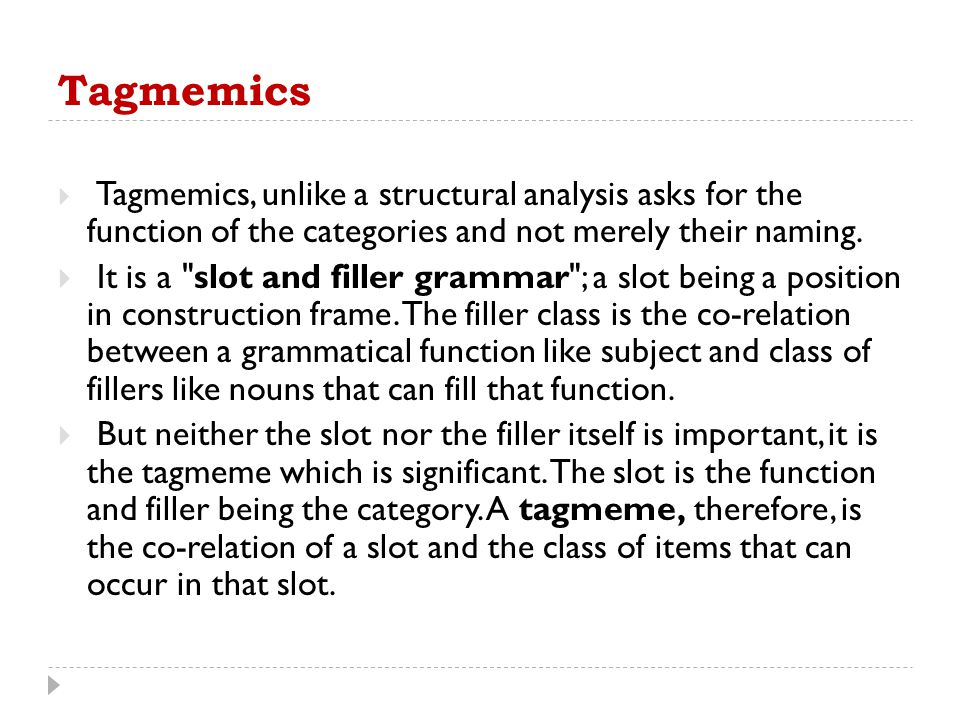 Tagmemics Tagmemics, unlike a structural analysis asks for the function of the categories and not merely their naming.