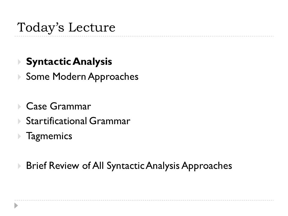 Today's Lecture Syntactic Analysis Some Modern Approaches Case Grammar