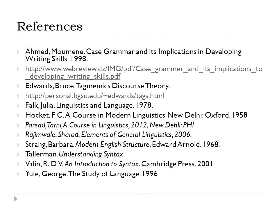 References Ahmed, Moumene. Case Grammar and its Implications in Developing Writing Skills. 1998.