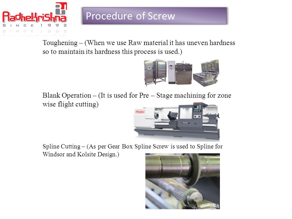 Procedure of Screw Toughening – (When we use Raw material it has uneven hardness so to maintain its hardness this process is used.)