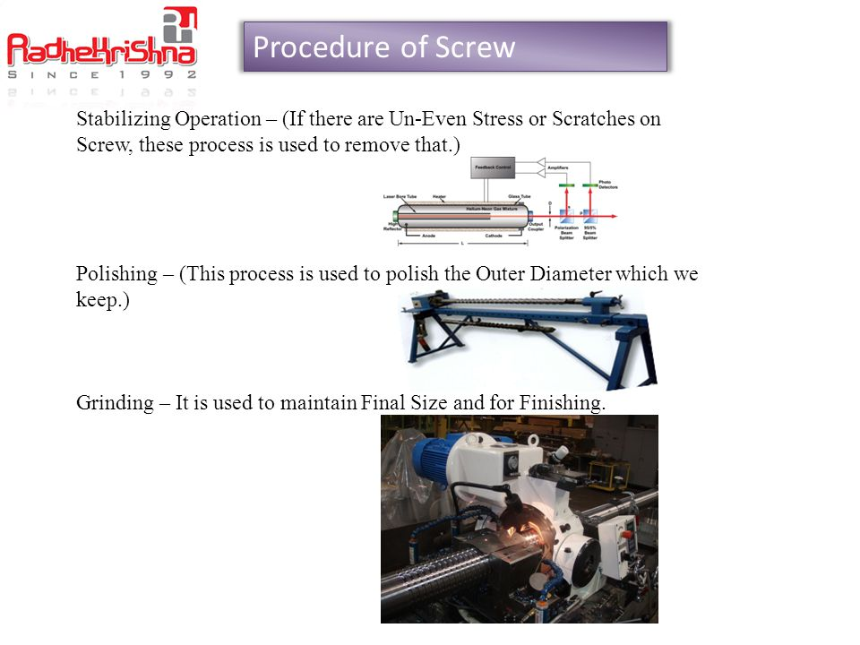 Procedure of Screw Stabilizing Operation – (If there are Un-Even Stress or Scratches on Screw, these process is used to remove that.)