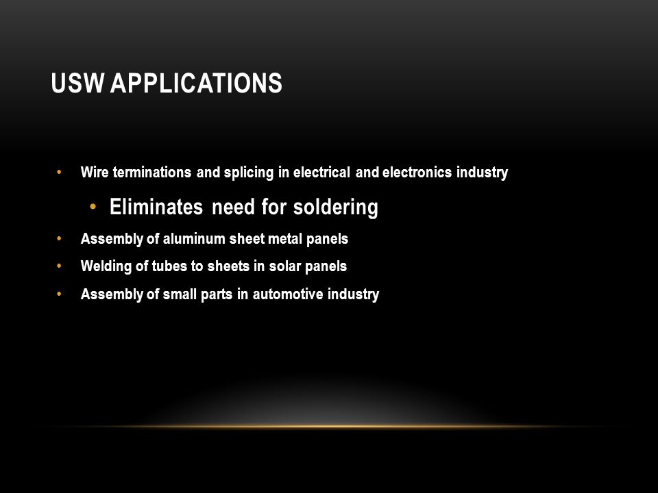 USW Applications Eliminates need for soldering