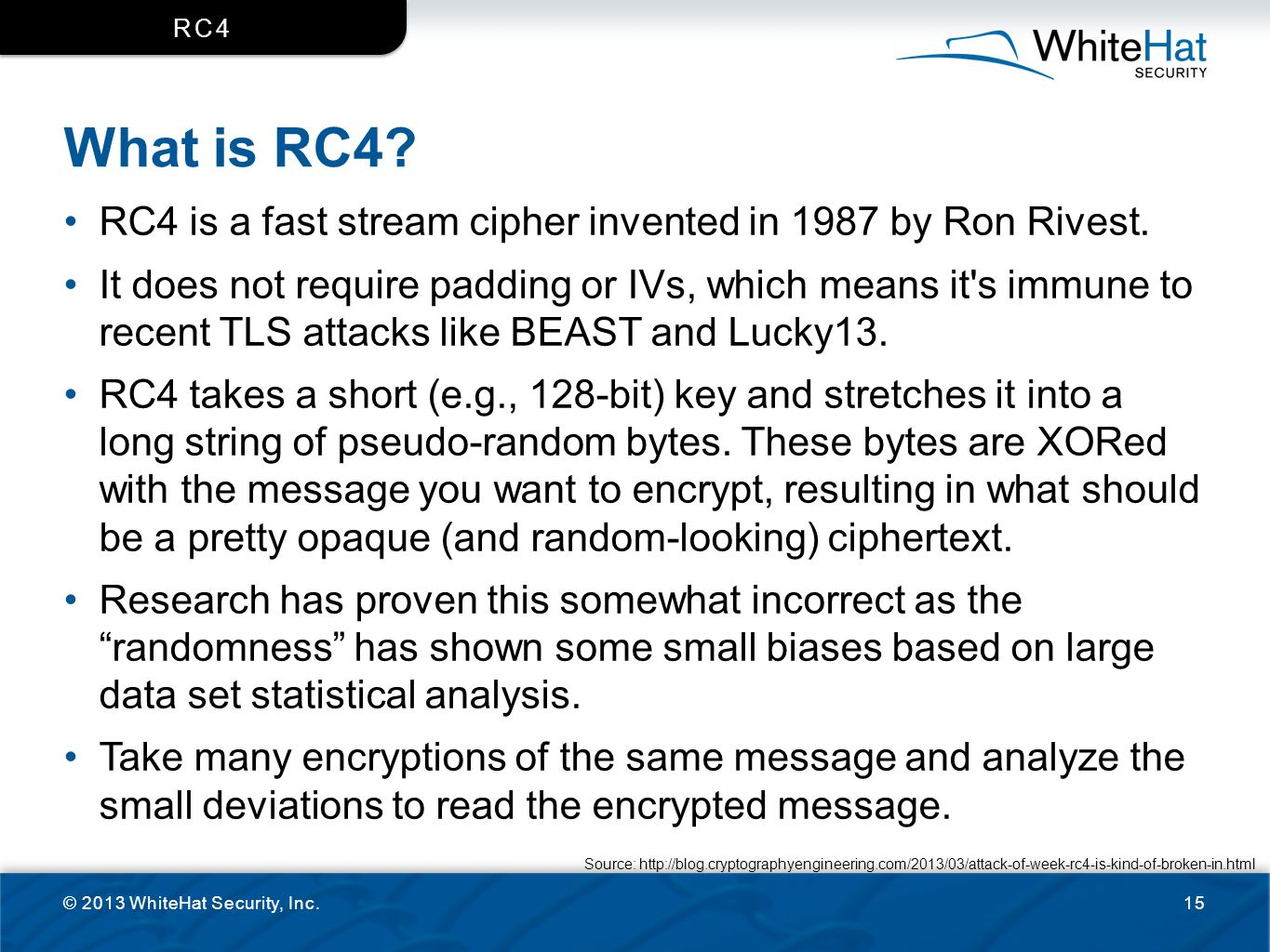 rc4 What is RC4 RC4 is a fast stream cipher invented in 1987 by Ron Rivest.