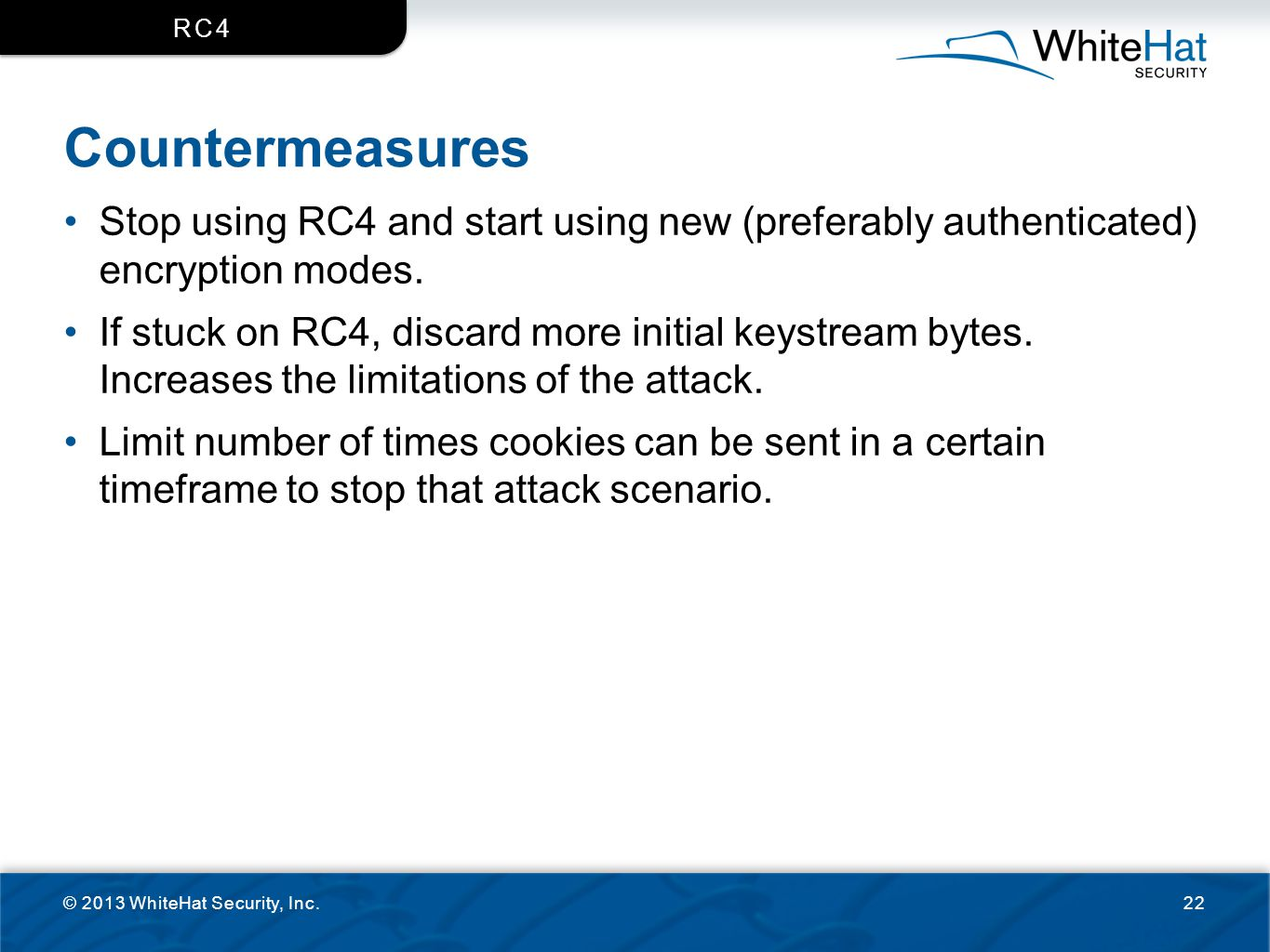 rc4 Countermeasures. Stop using RC4 and start using new (preferably authenticated) encryption modes.