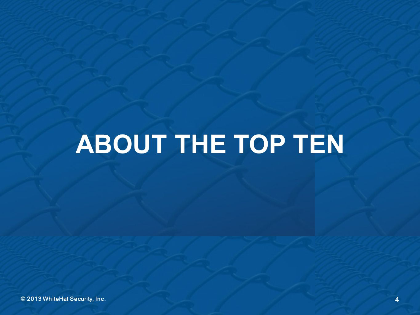 About the top ten © 2013 WhiteHat Security, Inc.