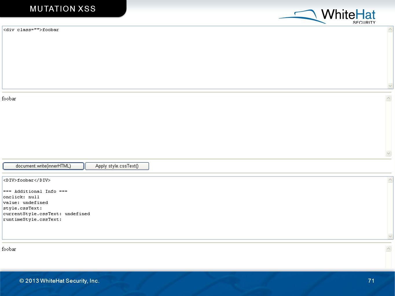 Mutation XSS © 2013 WhiteHat Security, Inc.