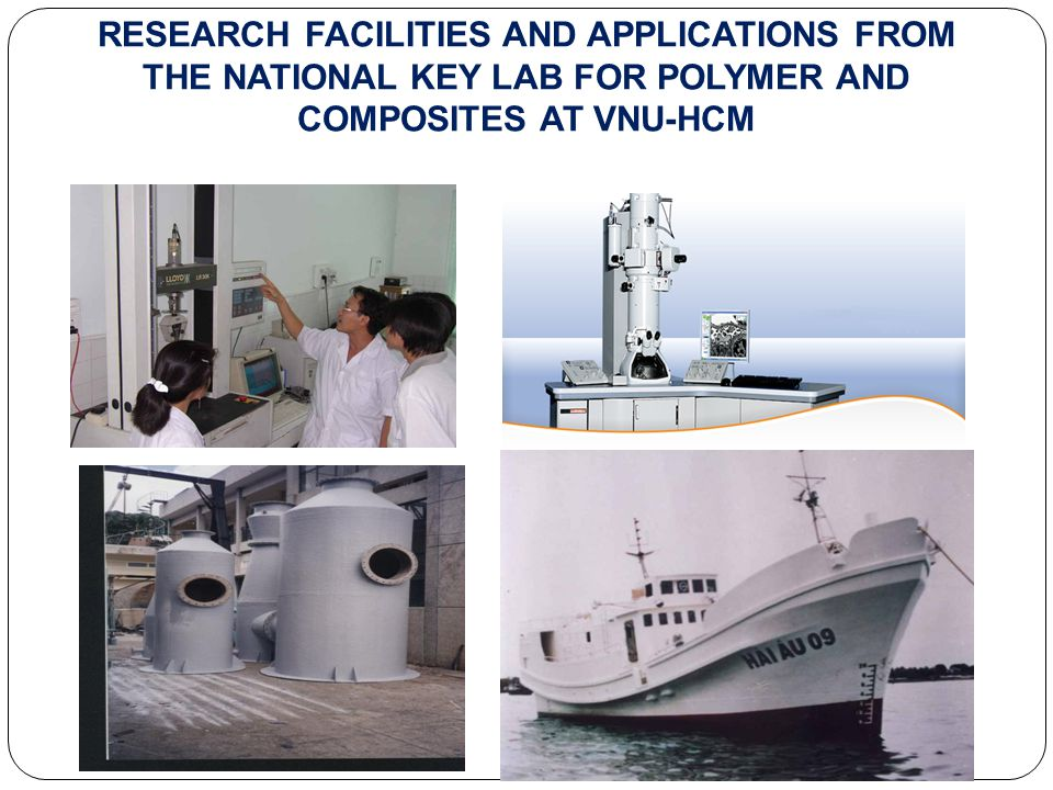 RESEARCH FACILITIES AND APPLICATIONS FROM THE NATIONAL KEY LAB FOR POLYMER AND COMPOSITES AT VNU-HCM