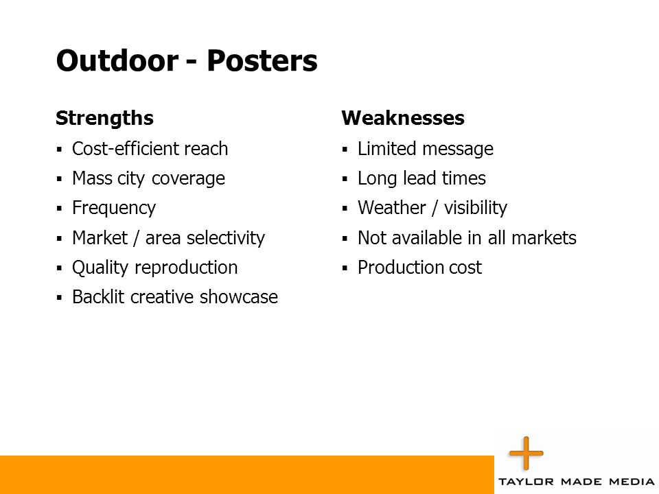 Outdoor - Posters Strengths Weaknesses Cost-efficient reach
