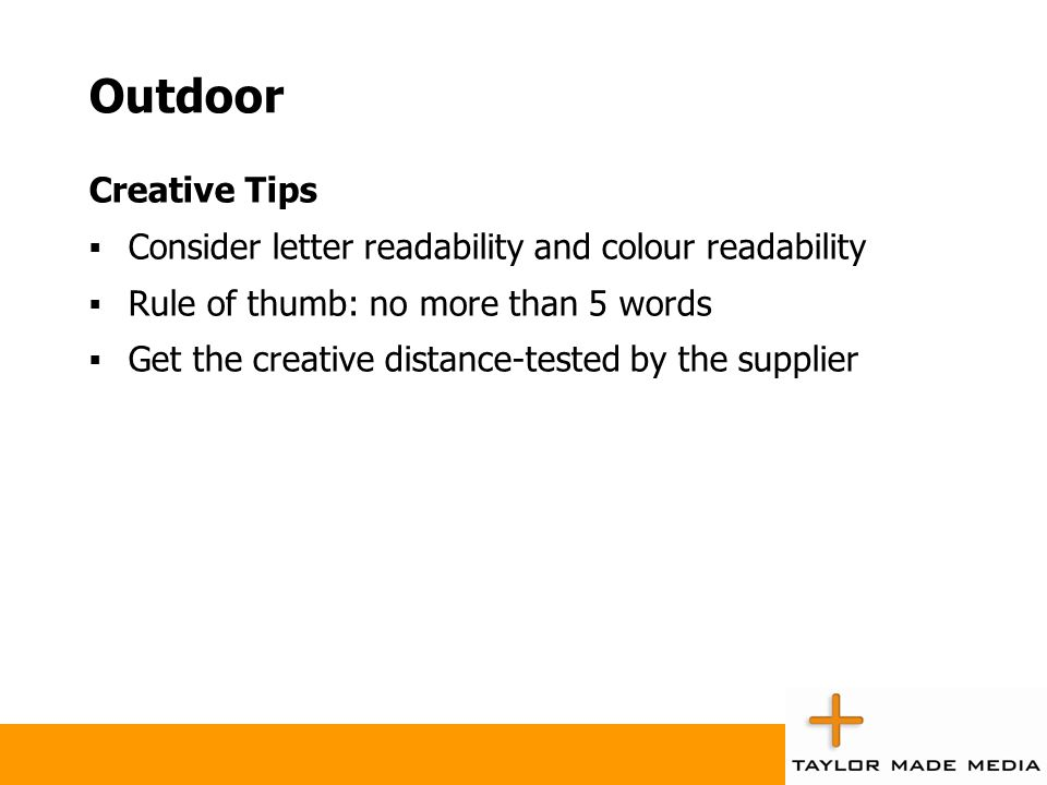 Outdoor Creative Tips. Consider letter readability and colour readability. Rule of thumb: no more than 5 words.